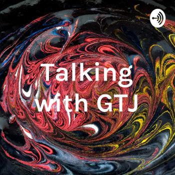 Talking with GTJ