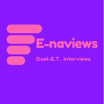E-naviews: Qual-E.T. interviews
