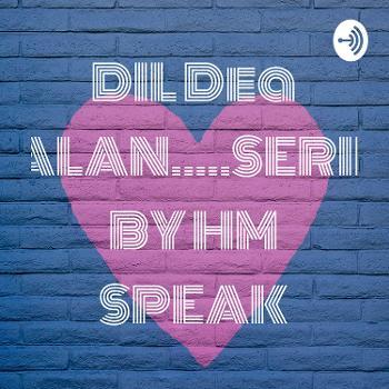 DIL Dea GALAN.....SERIES BY HM SPEAK
