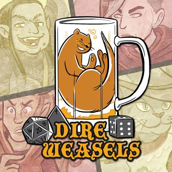 Dire Weasels: A real(ish) play 5e Dungeons and Dragons podcast