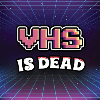 VHS is Dead