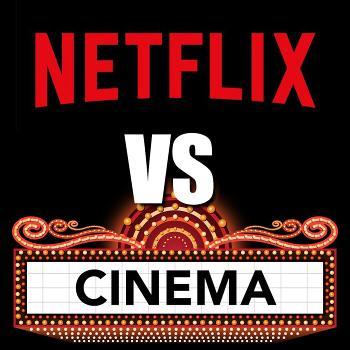 Netflix vs Cinema