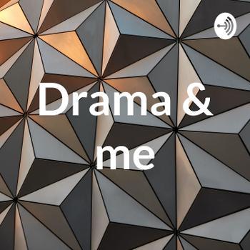Drama & me