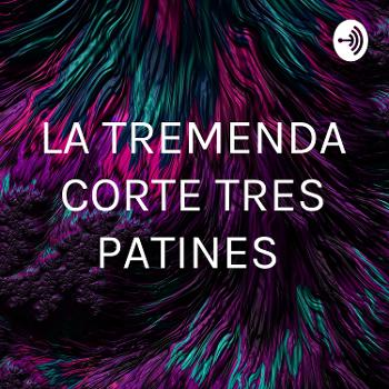 LA TREMENDA CORTE TRES PATINES