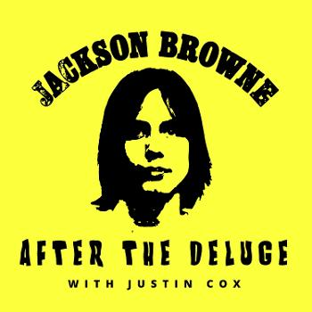 After the Deluge: An Unofficial Jackson Browne Podcast