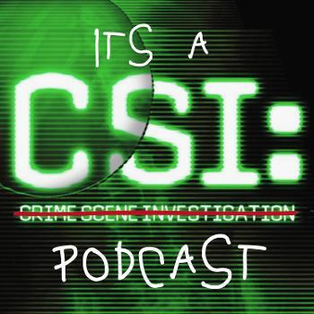 It's a CSI Podcast
