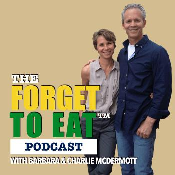Forget To Eat™ Podcast