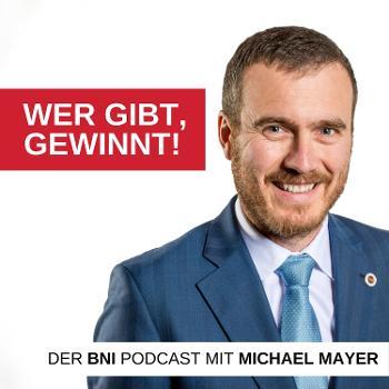 Wer gibt, gewinnt! Der BNI-Podcast mit Michael Mayer