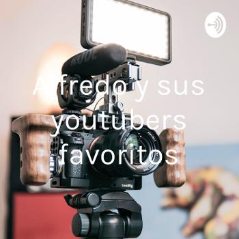 Alfredo y sus youtubers favoritos