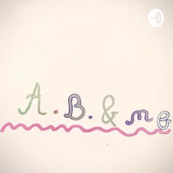 A.B. & Me
