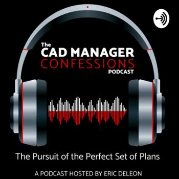 The CAD Manager Confessions Podcast