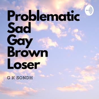 Problematic Sad Gay Brown Loser