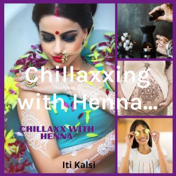 Chillaxx with Henna