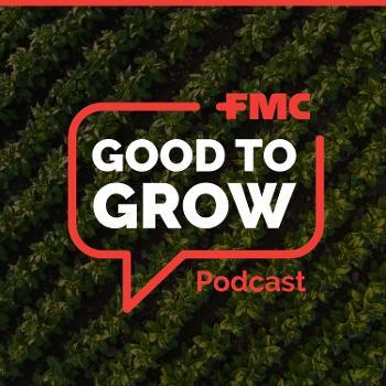 FMC Good to Grow Podcast