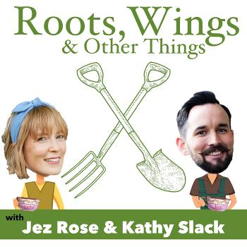Roots, Wings and Other Things with Jez Rose and Kathy Slack