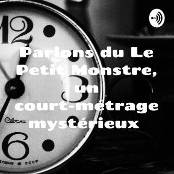 Parlons du Le Petit Monstre, un court-métrage mystérieux