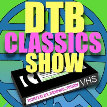 DTBClassics Show Hosted by Xennial Reign