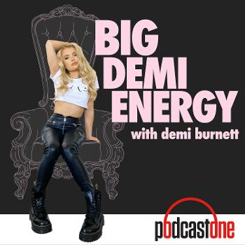 Big Demi Energy with Demi Burnett