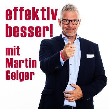effektiv besser! mit Martin Geiger