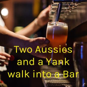 Two Aussies and a Yank walk into a Bar