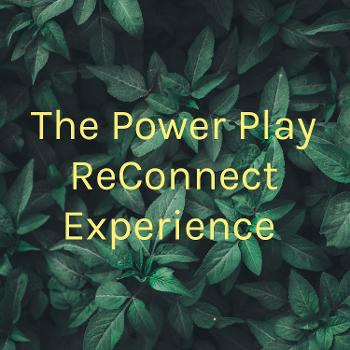 The Power Play ReConnect Experience
