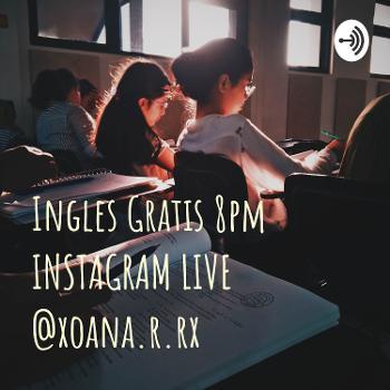 Ingles Gratis 8pm INSTAGRAM LIVE @xoana.r.rx
