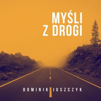 My?li z drogi - Dominik Juszczyk