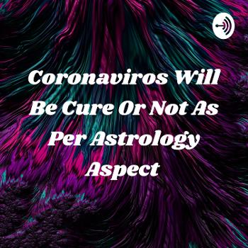 Coronaviros Will Be Cure Or Not As Per Astrology Aspect