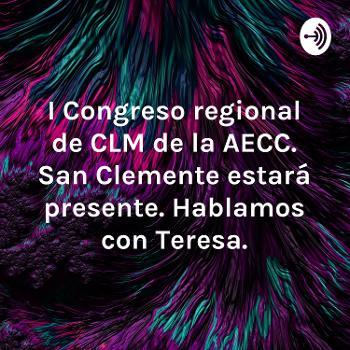 I Congreso regional de CLM de la AECC. San Clemente estará presente. Hablamos con Teresa.