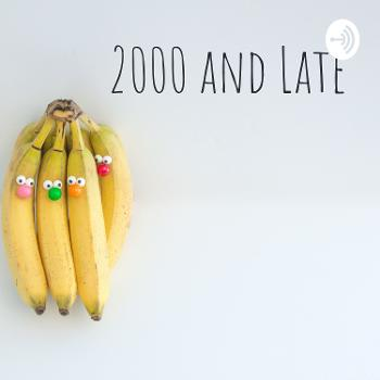 2000 and Late