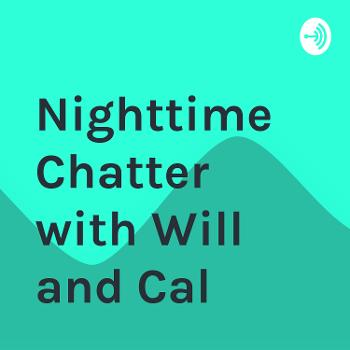 Nighttime Chatter with Will and Cal