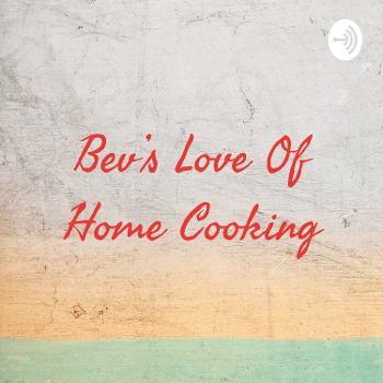 Bev's Love Of Home Cooking
