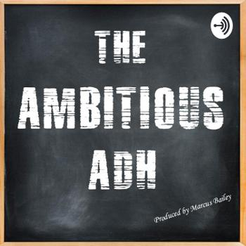 The Ambitious ADH