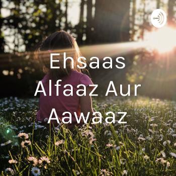 Ehsaas Alfaaz Aur Aawaaz