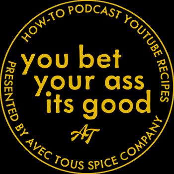 The You Bet Your Ass It's Good Podcast