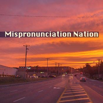 Mispronunciation Nation