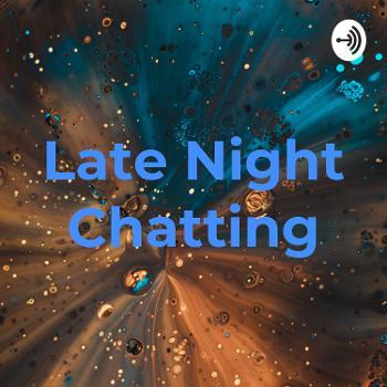 Late Night Chatting