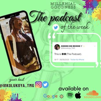 Millennial goodness (the podcast)with Ibk