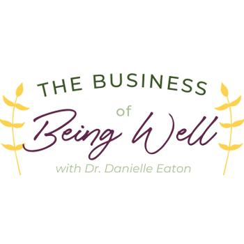 The Business of Being Well | A Hands-On Practitioner's source to grow a profitable business without working your life away