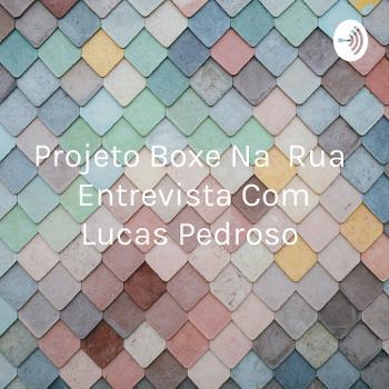 Projeto Boxe Na Rua Entrevista Com Lucas Pedroso
