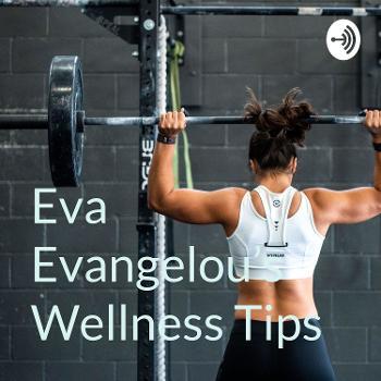 Eva Evangelou's Wellness Tips