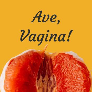 Ave, Vagina!