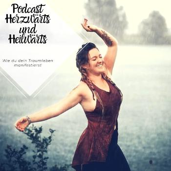 Herzwärts und Heilwärts - Wie du dir dein Traumleben manifestierst