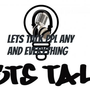 lets talk ppl any and everything