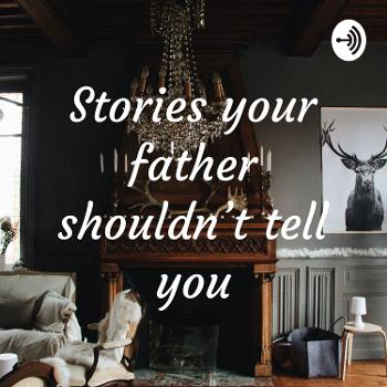 Stories your father shouldn't tell you