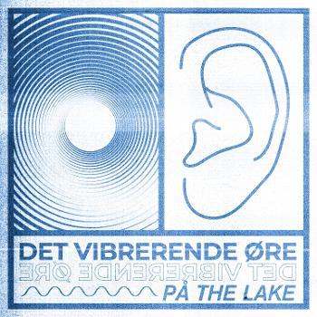 Det Vibrerende Øre på The Lake