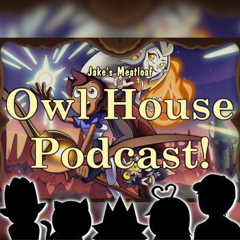 Owl House Series Reaction Podcast - Jake's Meatloaf