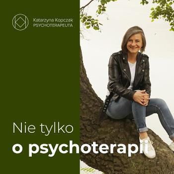 Katarzyna Kopczak. Nie tylko o psychoterapii