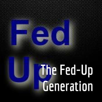 The Fed-Up Generation
