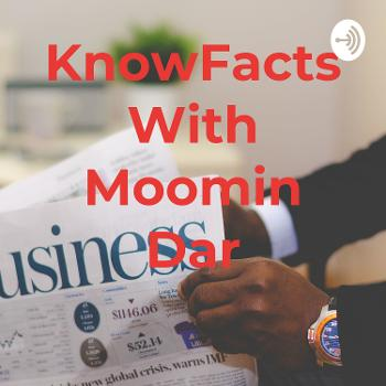 KnowFacts With Moomin Dar